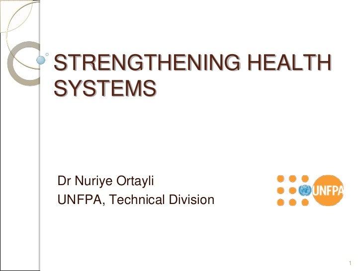 STRENGTHENING HEALTHSYSTEMSDr Nuriye OrtayliUNFPA, Technical Division                            1