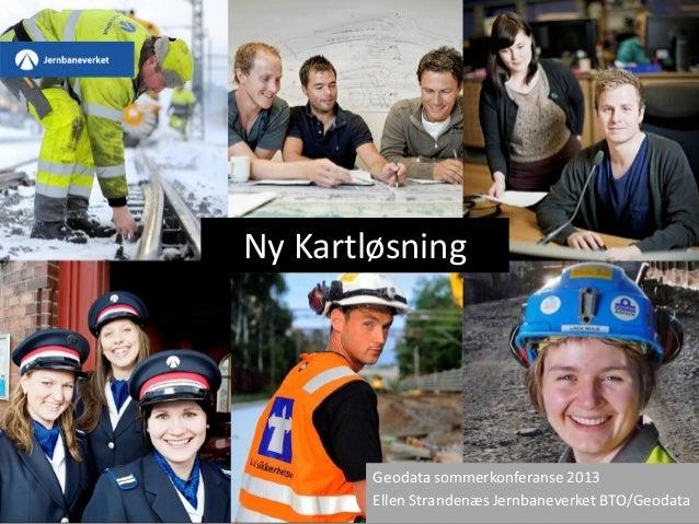 StartNy KartløsningGeodata sommerkonferanse 2013Ellen Strandenæs Jernbaneverket BTO/Geodata