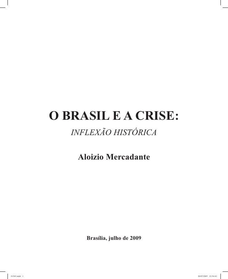 O BRASIL E A CRISE:                   INFLEXÃO HISTÓRICA                     Aloizio Mercadante                          B...
