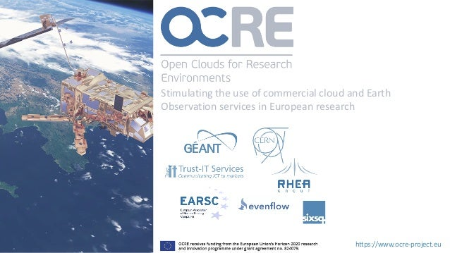 https://www.ocre-project.eu Stimulating the use of commercial cloud and Earth Observation services in European research