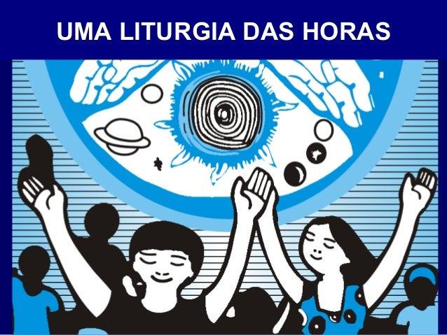 UMA LITURGIA DAS HORAS