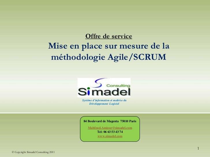 Offre de service <br />Mise en place sur mesure de la méthodologie Agile/SCRUM <br />Système d'information et maîtrise du ...