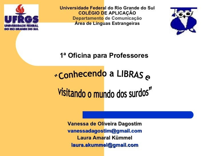 "1ª Oficina para Professores Vanessa de Oliveira Dagostim [email_address] Laura Amaral Kümmel [email_address] ""Conhece..."