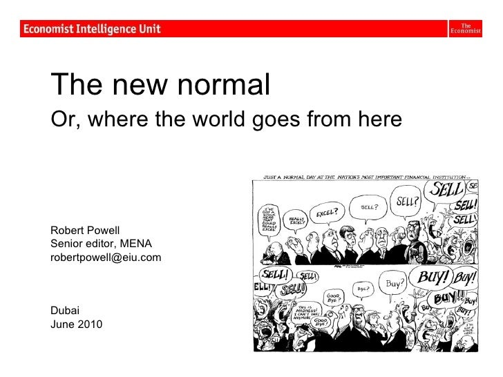 The new normal  Or, where the world goes from here Robert Powell Senior editor, MENA [email_address] Dubai June 2010