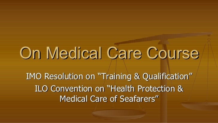 "IMO Resolution on ""Training & Qualification"" ILO Convention on ""Health Protection & Medical Care of Seafarers"" On Medical ..."