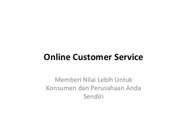 Online&Customer&Service& Memberi'Nilai'Lebih'Untuk' Konsumen'dan'Perusahaan'Anda' Sendiri'