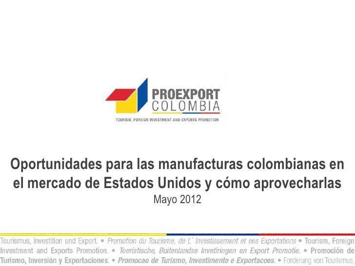 Oportunidades para las manufacturas colombianas enel mercado de Estados Unidos y cómo aprovecharlas                     Ma...