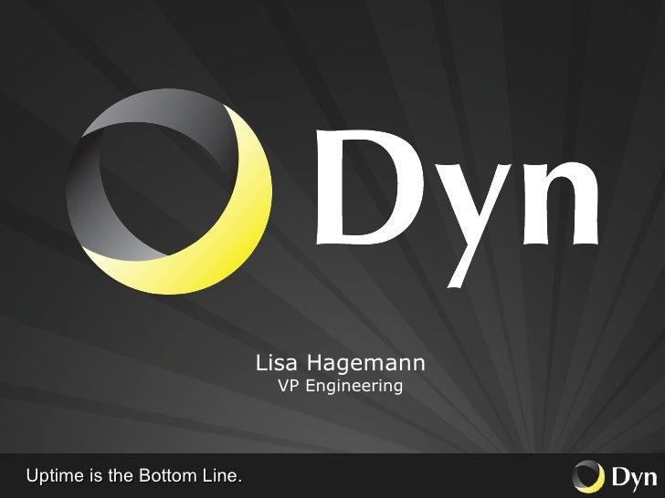 Uptime is the Bottom Line. Lisa Hagemann VP Engineering