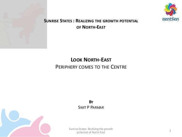1 Sunrise States: Realizing the growth potential of North-East SUNRISE STATES : REALIZING THE GROWTH POTENTIAL OF NORTH-EA...