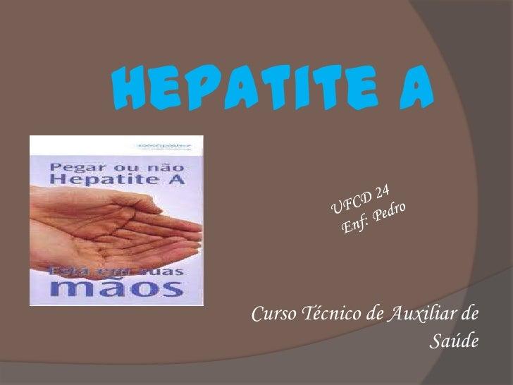Hepatite A    Curso Técnico de Auxiliar de                         Saúde
