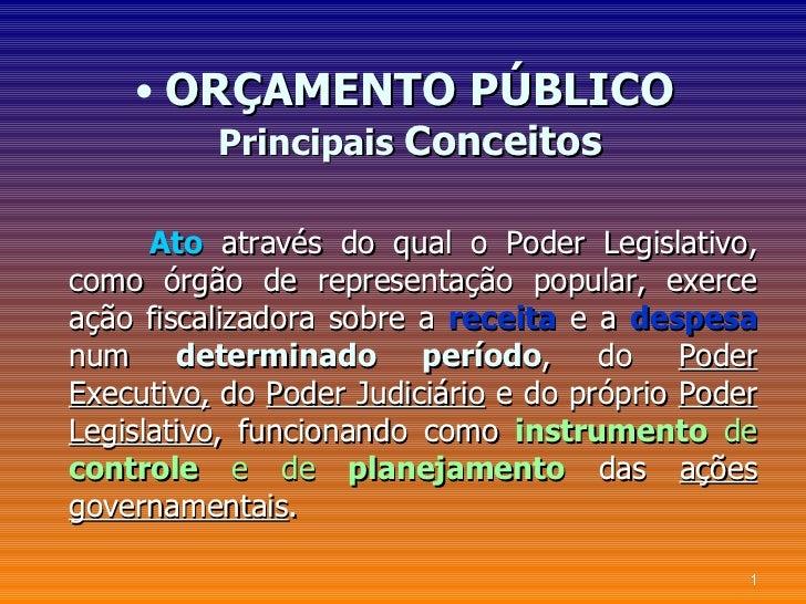 • ORÇAMENTO PÚBLICO        Principais Conceitos      Ato através do qual o Poder Legislativo,como órgão de representação p...