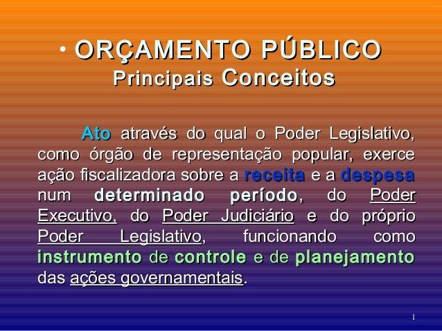 11 • ORÇAMENTO PÚBLICOORÇAMENTO PÚBLICO PrincipaisPrincipais ConceitosConceitos AtoAto através do qual o Poder Legislativo...