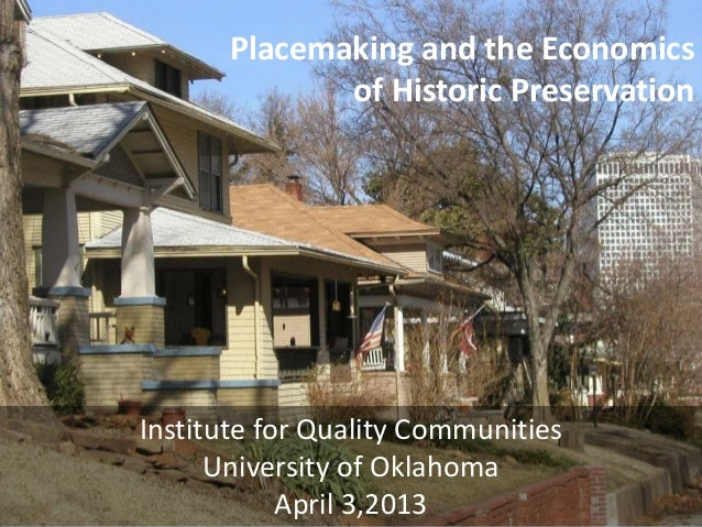 Placemaking and the Economicsof Historic PreservationInstitute for Quality CommunitiesUniversity of OklahomaApril 3,2013