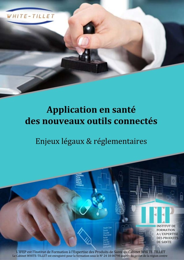 INSTITUTDE FORMATION AL'EXPERTISE DESPRODUITS DESANTE IIII Applicationensanté desnouveauxoutilsconnectés Enjeuxlégaux&régl...