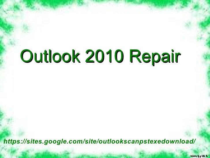 Outlook 2010 Repairhttps://sites.google.com/site/outlookscanpstexedownload/