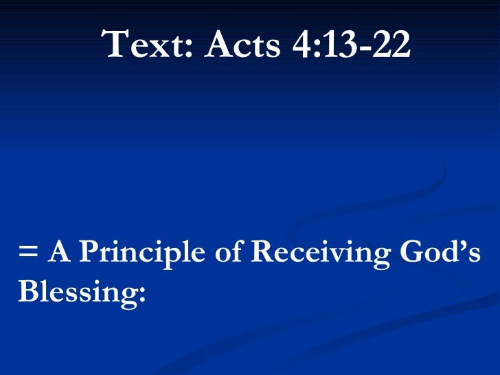<ul><li>Text: Acts 4:13-22 </li></ul><ul><li>= A Principle of Receiving God's Blessing:  </li></ul>