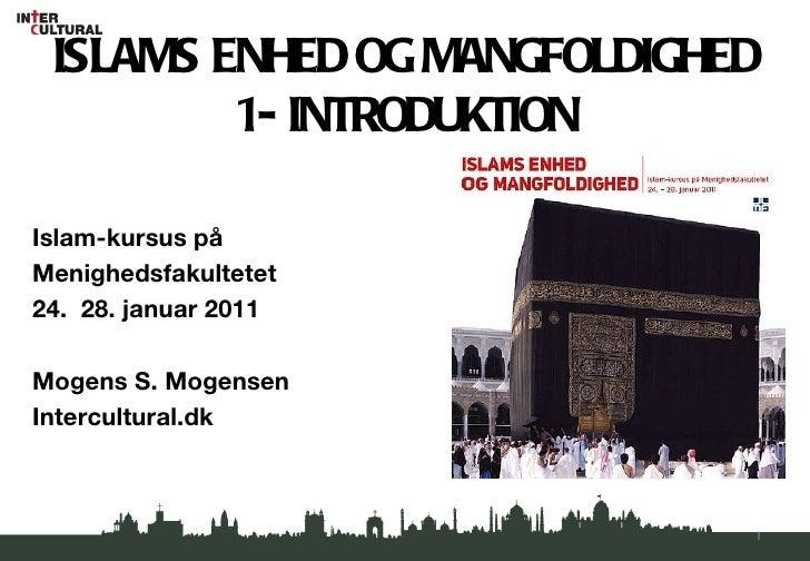 ISLAMS ENHED OG MANGFOLDIGHED 1- INTRODUKTION <ul><li>Islam-kursus på  </li></ul><ul><li>Menighedsfakultetet  </li></ul><u...