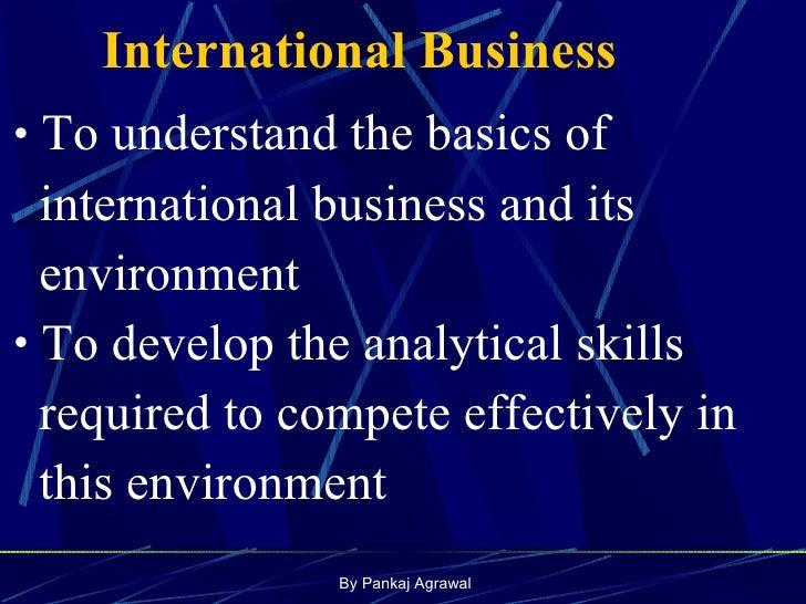 <ul><li>To understand the basics of  </li></ul><ul><li>international business and its  </li></ul><ul><li>environment  </li...