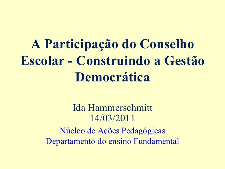 A Participação do ConselhoEscolar - Construindo a Gestão          Democrática          Ida Hammerschmitt              14/0...