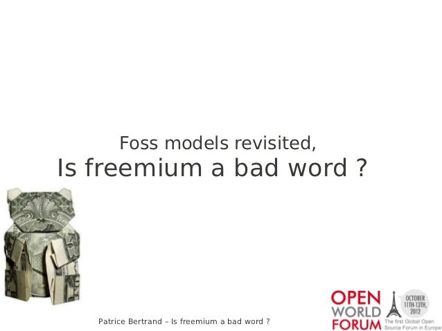 Foss models revisited,Is freemium a bad word ?   Patrice Bertrand – Is freemium a bad word ?