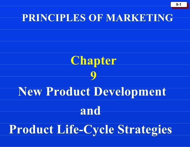 9-1  PRINCIPLES OF MARKETING          Chapter              9 New Product Development            andProduct Life-Cycle Stra...