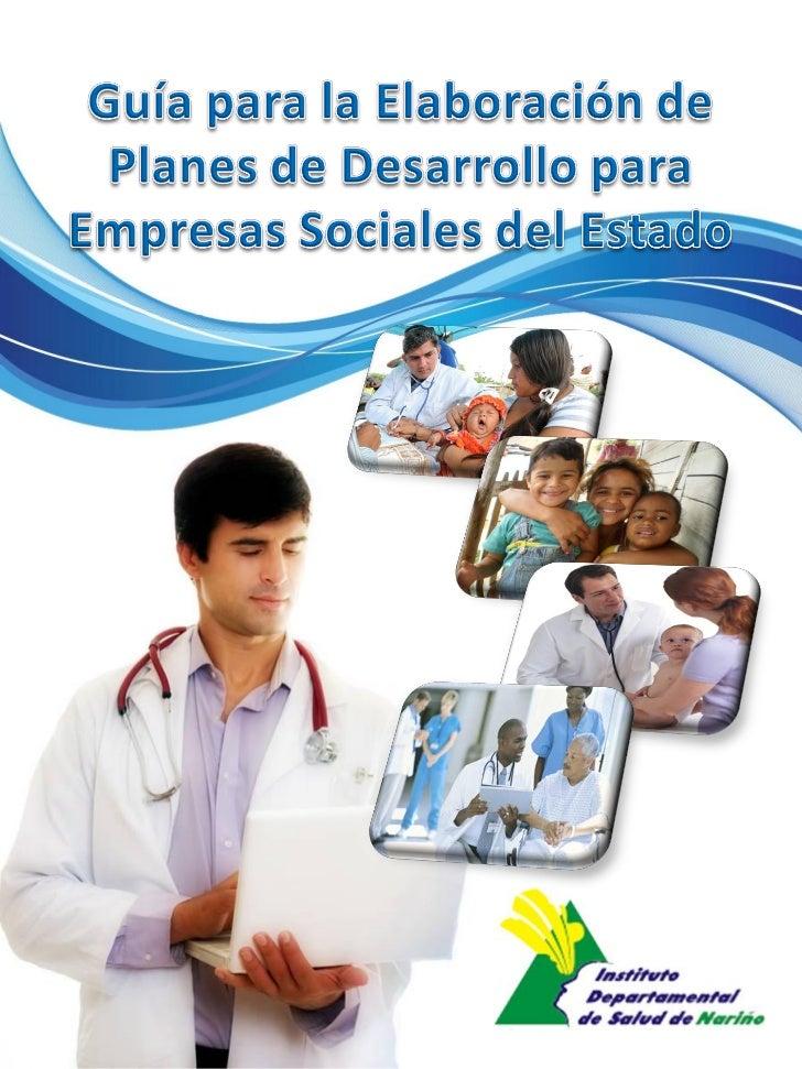 Guía para la elaboración de Planes de Desarrollo paraEmpresas Sociales del EstadoIntroducciónEl Instituto Departamental de...
