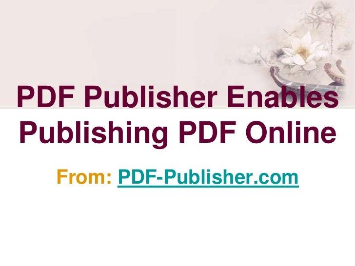 PDF Publisher EnablesPublishing PDF Online  From: PDF-Publisher.com