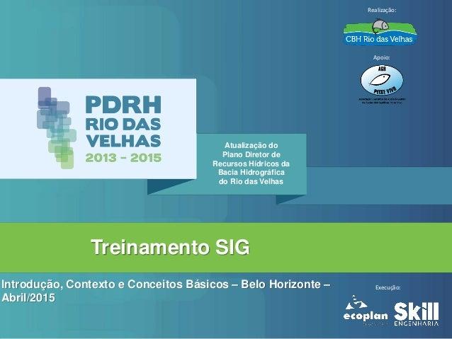 Treinamento SIG Introdução, Contexto e Conceitos Básicos – Belo Horizonte – Abril/2015 Atualização do Plano Diretor de Rec...