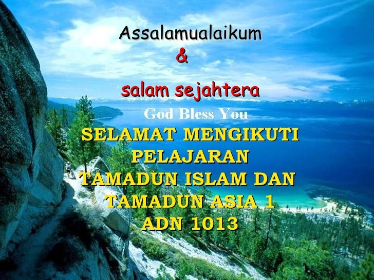 Assalamualaikum &  salam sejahtera SELAMAT MENGIKUTI PELAJARAN TAMADUN ISLAM DAN  TAMADUN ASIA 1 ADN 1013