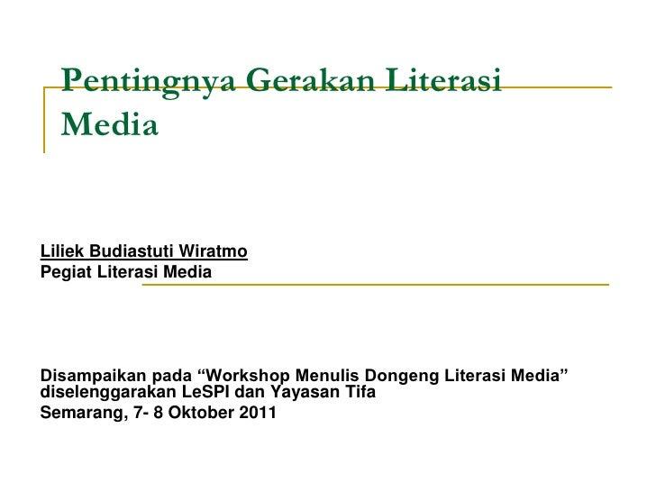 """Pentingnya Gerakan Literasi  MediaLiliek Budiastuti WiratmoPegiat Literasi MediaDisampaikan pada """"Workshop Menulis Dongeng..."""
