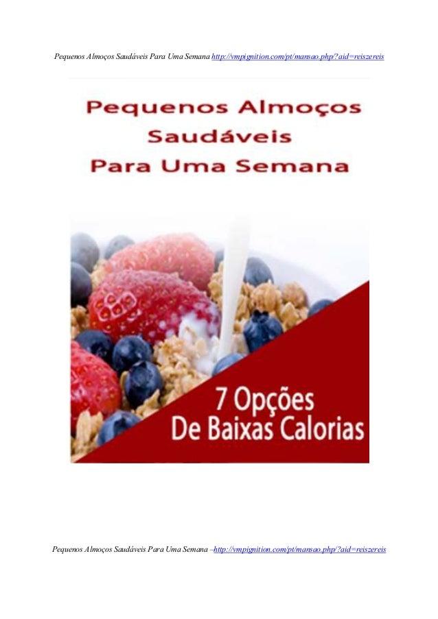 Pequenos Almoços Saudáveis Para Uma Semana http://vmpignition.com/pt/mansao.php/?aid=reiszereis Pequenos Almoços Saudáveis...