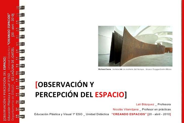 [ OBSERVACIÓN Y PERCEPCIÓN DEL  ESPACIO ]   Lali Blázquez  _ Profesora Nicolás Vilamitjana  _ Profesor en prácticas Educac...