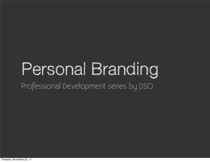 Personal Branding               Professional Development series by DSOTuesday, November 22, 11