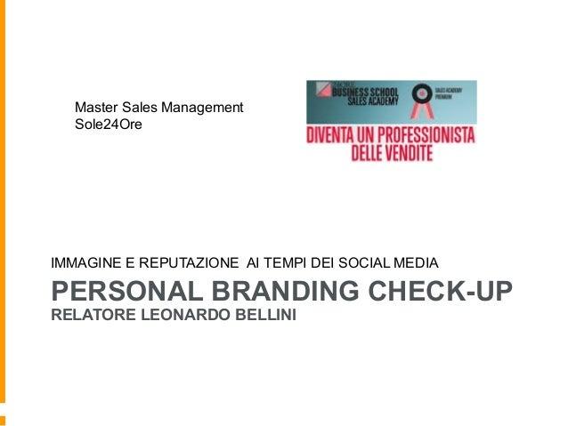 PERSONAL BRANDING CHECK-UP RELATORE LEONARDO BELLINI IMMAGINE E REPUTAZIONE AI TEMPI DEI SOCIAL MEDIA Master Sales Managem...