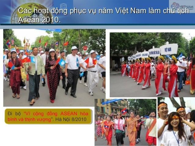 Các hoạt động phục vụ năm Việt Nam làm chủ tịchCác hoạt động phục vụ năm Việt Nam làm chủ tịch Asean 2010.Asean 2010. Đi b...