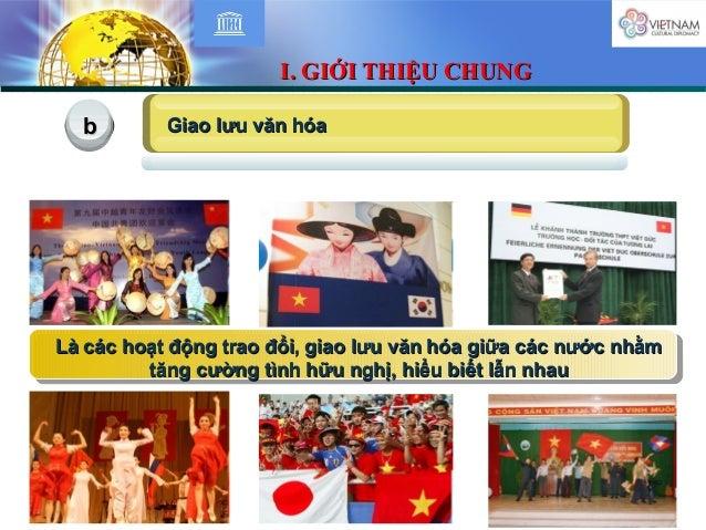 Giao lưu văn hóaGiao lưu văn hóabb Là các hoạt động trao đổi, giao lưu văn hóa giữa các nước nhằmLà các hoạt động trao đổi...