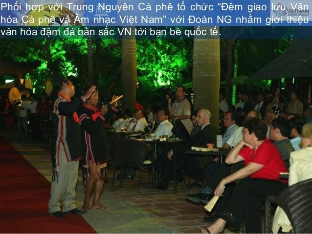 """Phối hợp với Trung Nguyên Cà phê tổ chức """"Đêm giao lưu Văn hóa Cà phê và Âm nhạc Việt Nam"""" với Đoàn NG nhằm giới thiệu văn..."""
