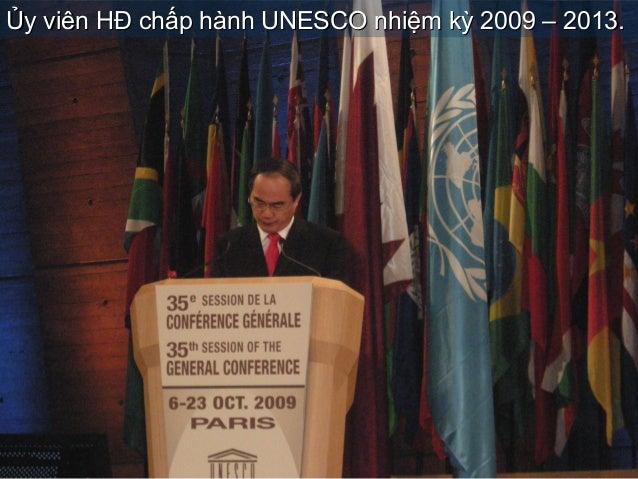 Ủy viên HĐ chấp hành UNESCO nhiệm kỳ 2009 – 2013.Ủy viên HĐ chấp hành UNESCO nhiệm kỳ 2009 – 2013.