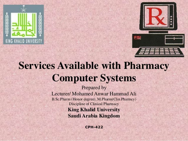 Services Available with Pharmacy Computer Systems Prepared by Lecturer/ Mohamed Anwar Hammad Ali B.Sc.Pharm (Honor degree)...