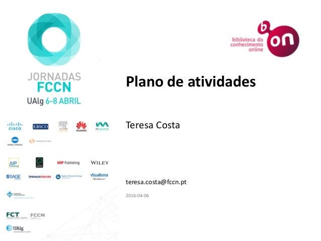 Plano de atividades Teresa Costa teresa.costa@fccn.pt 2016-04-06