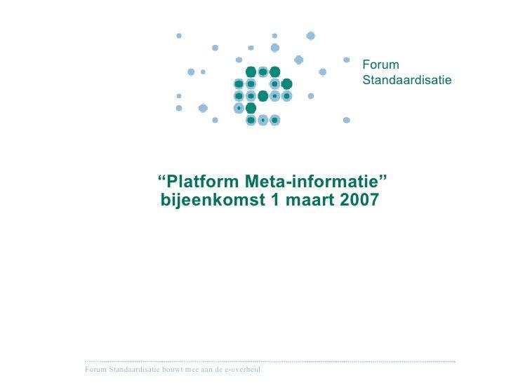""""""" Platform Meta-informatie"""" bijeenkomst 1 maart 2007"""