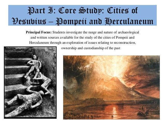 Part I: Core Study: Cities ofVesuvius – Pompeii and Herculaneum   Principal Focus: Students investigate the range and natu...