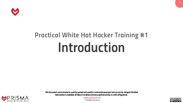 www.prismacsi.com © All Rights Reserved. 11 Practical White Hat Hacker Training #1 Introduction This document can be share...