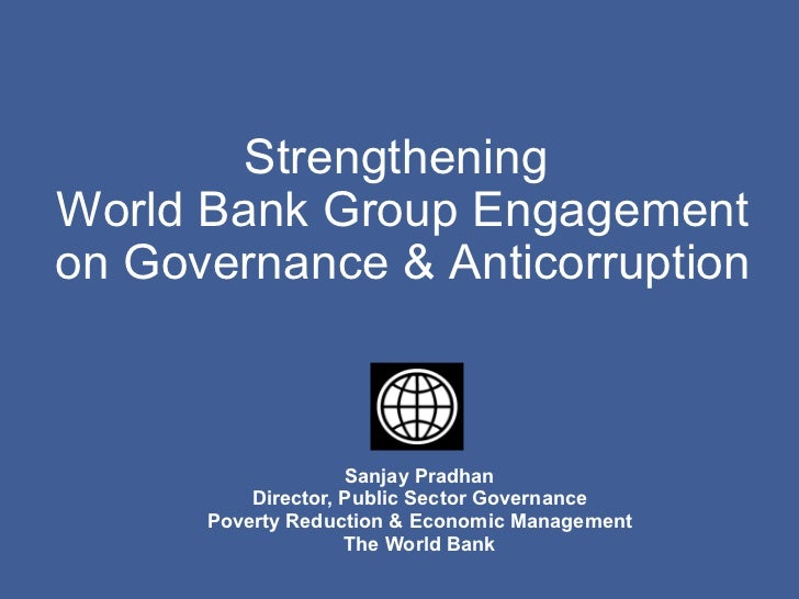 Sanjay Pradhan Director, Public Sector Governance Poverty Reduction & Economic Management The World Bank Strengthening  Wo...