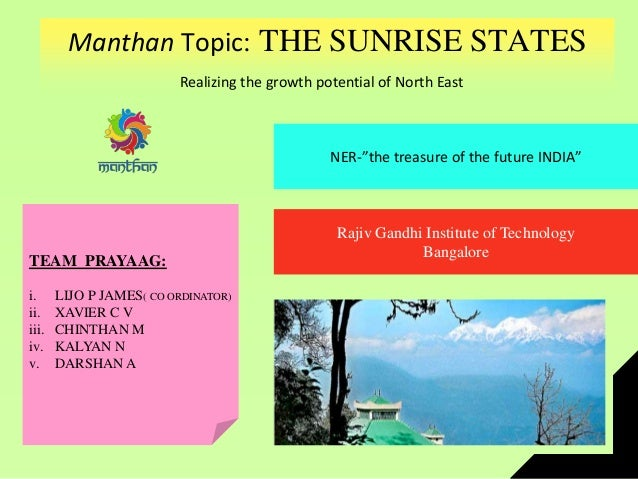 """Manthan Topic: THE SUNRISE STATES Realizing the growth potential of North East NER-""""the treasure of the future INDIA"""" Raji..."""