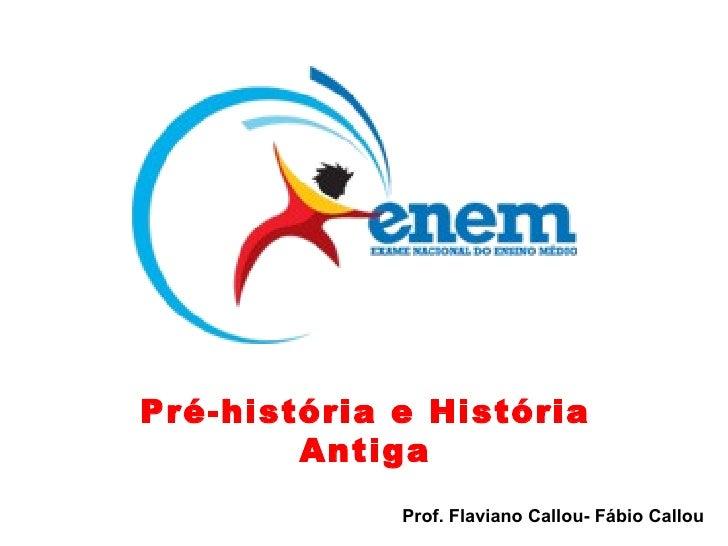 Prof. Flaviano Callou- Fábio Callou  Pré-história e História Antiga