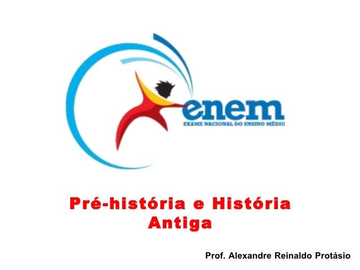 Prof. Alexandre Reinaldo Protásio Pré-história e História Antiga
