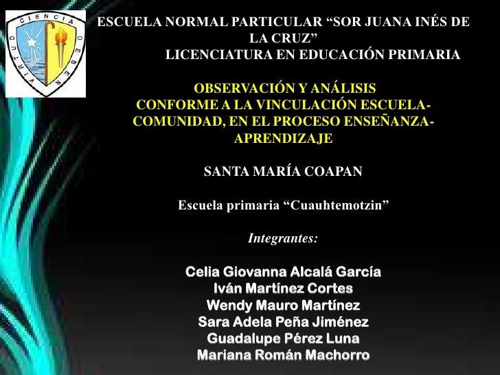 """ESCUELA NORMAL PARTICULAR """"SOR JUANA INÉS DE                  LA CRUZ""""        LICENCIATURA EN EDUCACIÓN PRIMARIA          ..."""