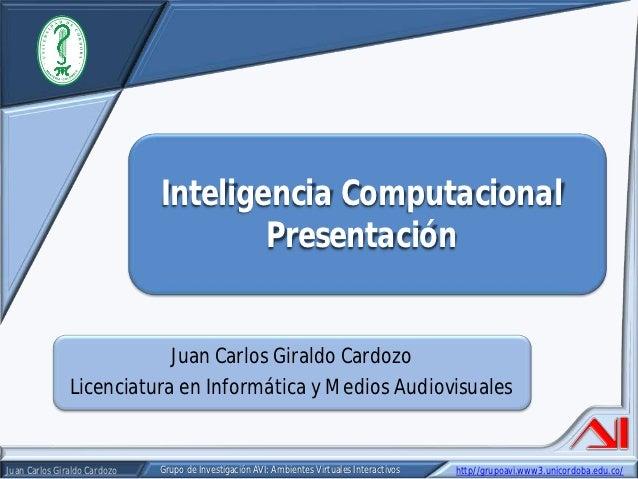 Inteligencia Computacional                                      Presentación                          Juan Carlos Giraldo ...