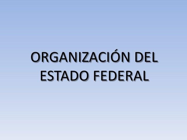 ORGANIZACIÓN DEL ESTADO FEDERAL